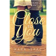 Close to You A Novel by Isaac, Kara, 9781501117329