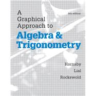 A Graphical Approach to Algebra and Trigonometry by Hornsby, John; Lial, Margaret L.; Rockswold, Gary K., 9780321927330