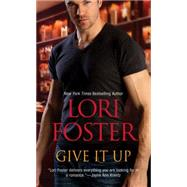 Give it Up by Foster, Lori, 9781420137330