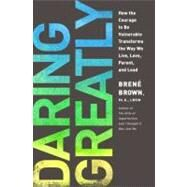 Daring Greatly : How the Courage to Be Vulnerable Transforms the Way We Live, Love, Parent, and Lead by Brown, Brene, 9781592407330