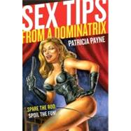 Sex Tips from a Dominatrix by Payne, Patricia, 9780061547331