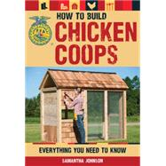 How to Build Chicken Coops: Everything You Need to Know by Johnson, Samantha, 9780760347331