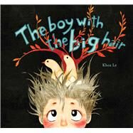 The Boy with the Big Hair by Le, Khoa, 9781608877331