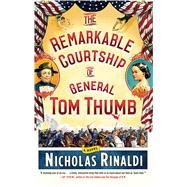 The Remarkable Courtship of General Tom Thumb by Rinaldi, Nicholas, 9781476727332