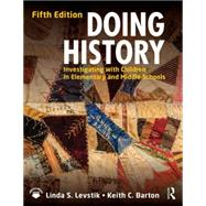 Doing History: Investigating with Children in Elementary and Middle Schools by Levstik; Linda S., 9780415737333
