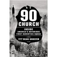 90 Church Inside America's Notorious First Narcotics Squad by Unkefer, Dean, 9781250067333
