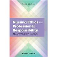 Nursing Ethics & Professional Responsibility in Advanced Practice by Grace, Pamela J., 9781284107333