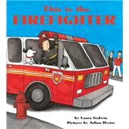 This Is the Firefighter [Board Book] by Godwin, Laura; Hector, Julian, 9781484707333