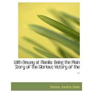 With Dewey at Manil : Being the Plain Story of the Glorious Victory of the ... by Vivian, Thomas Jondrie, 9780554567334