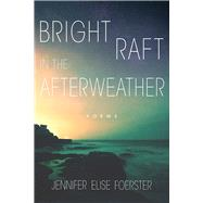 Bright Raft in the Afterweather by Foerster, Jennifer Elise, 9780816537334