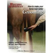 Grooming : Clipping, Bathing, Mane Care, Tail Care, Show Preparation by Kadash, Kathy, 9780911647334