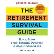 The Retirement Survival Guide How to Make Smart Financial Decisions in Good Times and Bad by Jason, Julie, 9781454927334