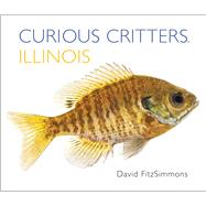 Curious Critters Illinois by Fitzsimmons, David, 9781936607334