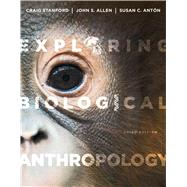 Exploring Biological Anthropology The Essentials by Stanford, Craig; Allen, John S.; Antón, Susan C., 9780205907335