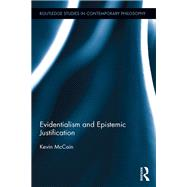 Evidentialism and Epistemic Justification by McCain; Kevin, 9781138657335