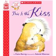 This is the Kiss (A StoryPlay Book) by Harcup, Claire; Alborozo, Gabriel, 9781338187335