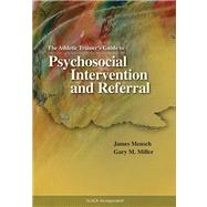 The Athletic Trainer's Guide to Psychosocial Intervention and Referral by Mensch, James; Miller, Gary M., 9781556427336