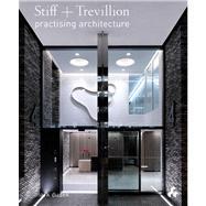 Stiff + Trevilion: Practising Architecture by Dudek, Mark, 9781908967336