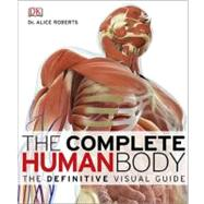 The Complete Human Body The Definitive Visual Guide by DK Publishing, 9780756667337