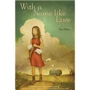 With a Name Like Love by Hilmo, Tess, 9781250027337