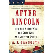 After Lincoln How the North Won the Civil War and Lost the Peace by Langguth, A. J., 9781451617337
