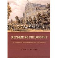 Reforming Philosophy : A Victorian Debate on Science and Society by Snyder, Laura J., 9780226767338