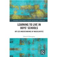 Learning to Live in BoysÆ Schools: Art-led Understandings of Masculinities by O'Donoghue; Donal, 9781138937338
