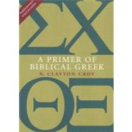 A Primer of Biblical Greek by Croy, N. Clayton, 9780802867339