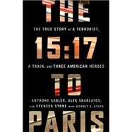 The 15:17 to Paris by Sadler, Anthony; Skarlatos, Alek; Stone, Spencer; Stern, Jeffrey E. (CON), 9781610397339