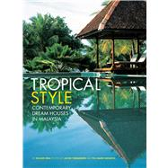 Tropical Style: Contemporary Dream Houses in Malaysia by Beal, Gillian; Termansen, Jacob; Molbech, Pia Marie, 9780794607340