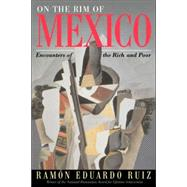 On The Rim Of Mexico: Encounters Of The Rich And Poor by Ruiz,Ramon Eduardo, 9780813337340