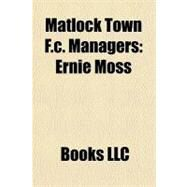 Matlock Town F C Managers : Ernie Moss by , 9781156327340