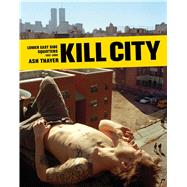 Kill City: Lower East Side Squatters, 1992-2000 by Thayer, Ash; Morales, Frank; Wakefield, Stacy; Cohen, Craig; Luckman, Will, 9781576877340