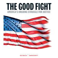 The Good Fight America's Ongoing Struggle for Justice by Smolan, Rick; Erwitt, Jennifer, 9781454927341