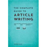 The Complete Guide to Article Writing: How to Write Successful Articles for Online and Print Markets by Saleh, Naveed, 9781599637341