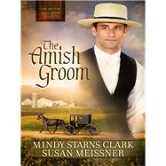 The Amish Groom by Clark, Mindy Starns; Meissner, Susan, 9780736957342