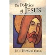 The Politics of Jesus: Vicit Agnus Noster by Yoder, John Howard, 9780802807342
