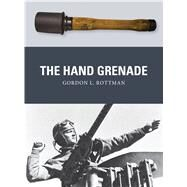 The Hand Grenade by Rottman, Gordon L.; Shumate, Johnny; Gilliland, Alan, 9781472807342