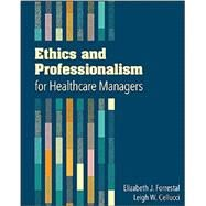 Ethics and Professionalism for Healthcare Managers by Forrestal, Elizabeth J.; Cellucci, Leigh W., 9781567937343