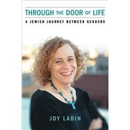 Through the Door of Life: A Jewish Journey Between Genders by Ladin, Joy, 9780299287344