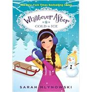 Cold as Ice (Whatever After #6) by Mlynowski, Sarah, 9780545627344