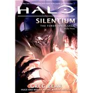 Halo: Silentium Book Three of the Forerunner Saga by Bear, Greg, 9780765337344
