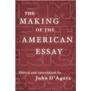 The Making of the American Essay by D'Agata, John, 9781555977344