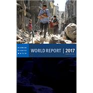 World Report 2017 by HUMAN RIGHTS WATCH; ROTH, KENNETH, 9781609807344