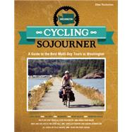 Cycling Sojourner A Guide to the Best Multi-Day Bicycle Tours in Washington by Thalheimer, Ellee, 9781621067344