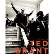 Ted Grant Sixty Years of Legendary Photojournalism by Fayle, Thelma, 9781927527344