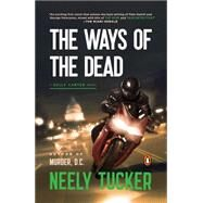 The Ways of the Dead A Sully Carter Novel by Tucker, Neely, 9780143127345