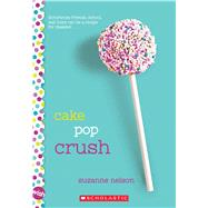 Cake Pop Crush: A Wish Novel by Nelson, Suzanne, 9780545857345