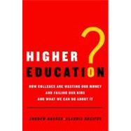 Higher Education? How Colleges Are Wasting Our Money and Failing Our Kids---and What We Can Do About It by Hacker, Andrew; Dreifus, Claudia, 9780805087345