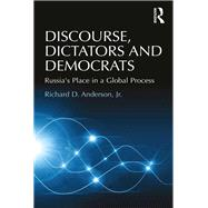 Discourse, Dictators and Democrats: Russia's Place in a Global Process by Anderson,Richard D., 9781138247345